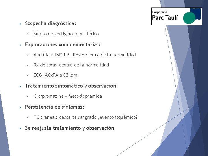 • Sospecha diagnóstica: ▫ • • Exploraciones complementarias: ▫ Analítica: INR 1. 6.