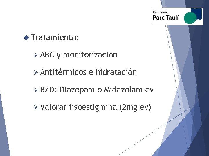 Tratamiento: Ø ABC y monitorización Ø Antitérmicos Ø BZD: e hidratación Diazepam o