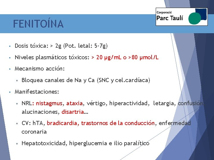 FENITOÍNA • Dosis tóxica: > 2 g (Pot. letal: 5 -7 g) • Niveles
