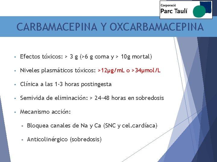 CARBAMACEPINA Y OXCARBAMACEPINA • Efectos tóxicos: > 3 g (>6 g coma y >