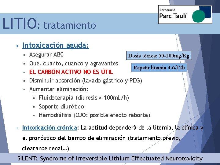 LITIO: tratamiento • Intoxicación aguda: ▫ ▫ ▫ • Asegurar ABC Dosis tóxica: 50