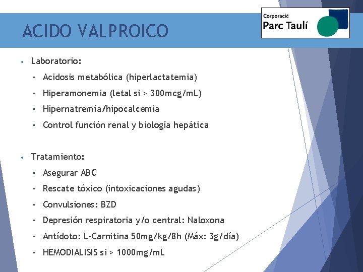 ACIDO VALPROICO • • Laboratorio: ▫ Acidosis metabólica (hiperlactatemia) ▫ Hiperamonemia (letal si >