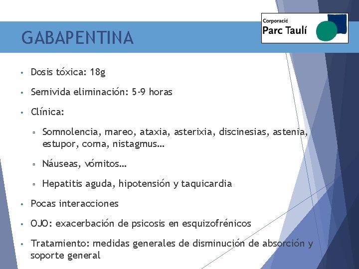 GABAPENTINA • Dosis tóxica: 18 g • Semivida eliminación: 5 -9 horas • Clínica: