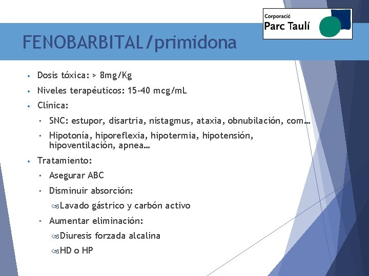 FENOBARBITAL/primidona • Dosis tóxica: > 8 mg/Kg • Niveles terapéuticos: 15 -40 mcg/m. L