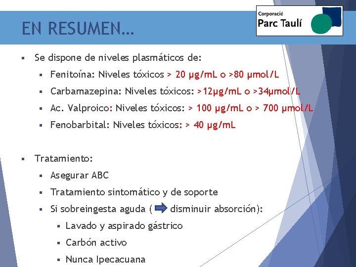 EN RESUMEN… § § Se dispone de niveles plasmáticos de: § Fenitoína: Niveles tóxicos