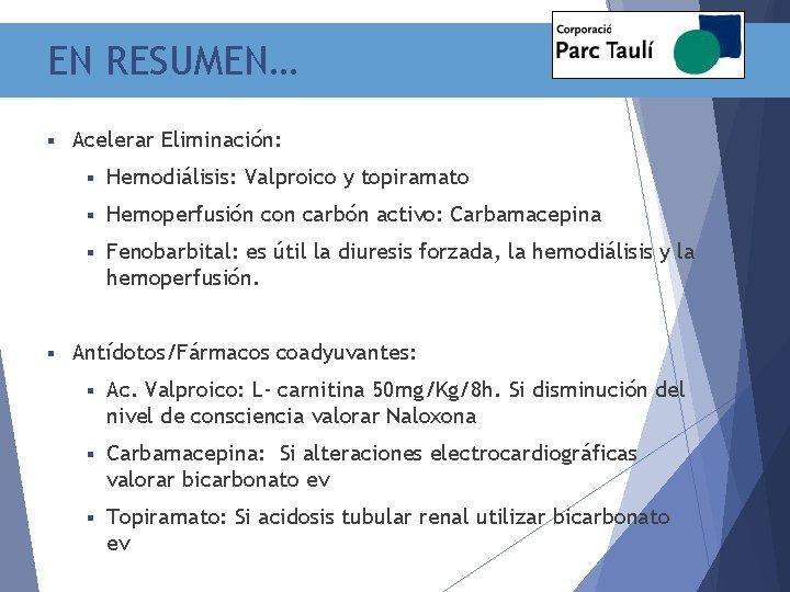 EN RESUMEN… § § Acelerar Eliminación: § Hemodiálisis: Valproico y topiramato § Hemoperfusión con