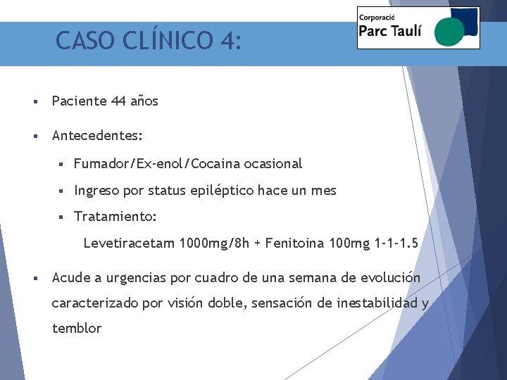 CASO CLÍNICO 4: § Paciente 44 años § Antecedentes: § Fumador/Ex-enol/Cocaina ocasional § Ingreso