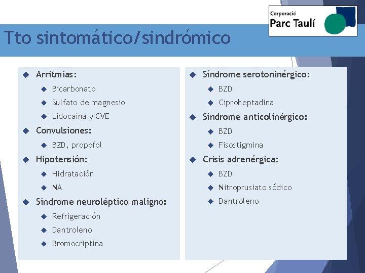 Tto sintomático/sindrómico Arritmias: Síndrome serotoninérgico: Bicarbonato BZD Sulfato de magnesio Ciproheptadina Lidocaina y CVE
