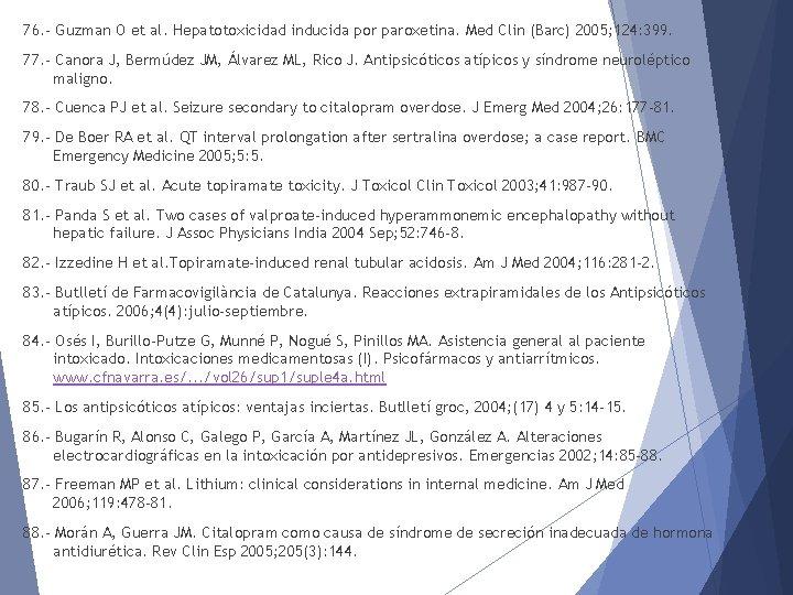 76. - Guzman O et al. Hepatotoxicidad inducida por paroxetina. Med Clin (Barc) 2005;