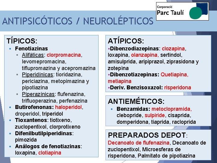 ANTIPSICÓTICOS / NEUROLÉPTICOS TÍPICOS: • Fenotiazinas ▫ Alifáticas: clorpromacina, levomepromacina, tiflupromazina y acepromazina ▫