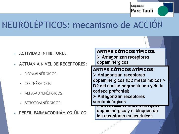 NEUROLÉPTICOS: mecanismo de ACCIÓN • ACTIVIDAD INHIBITORIA • ACTUAN A NIVEL DE RECEPTORES: •
