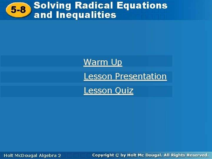 Solving Radical Equations 5 -8 and Inequalities Warm Up Lesson Presentation Lesson Quiz Holt.