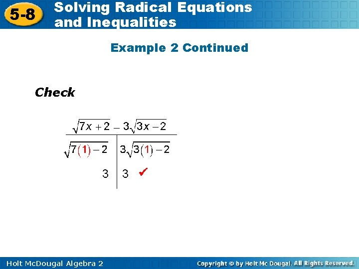 5 -8 Solving Radical Equations and Inequalities Example 2 Continued Check 3 Holt Mc.