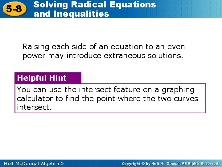 5 -8 Solving Radical Equations and Inequalities Raising each side of an equation to