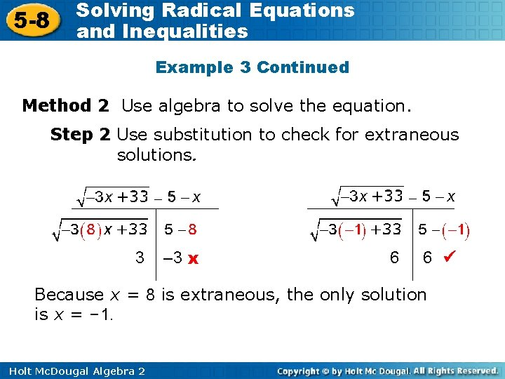 5 -8 Solving Radical Equations and Inequalities Example 3 Continued Method 2 Use algebra