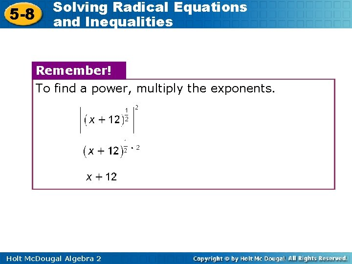 5 -8 Solving Radical Equations and Inequalities Remember! To find a power, multiply the