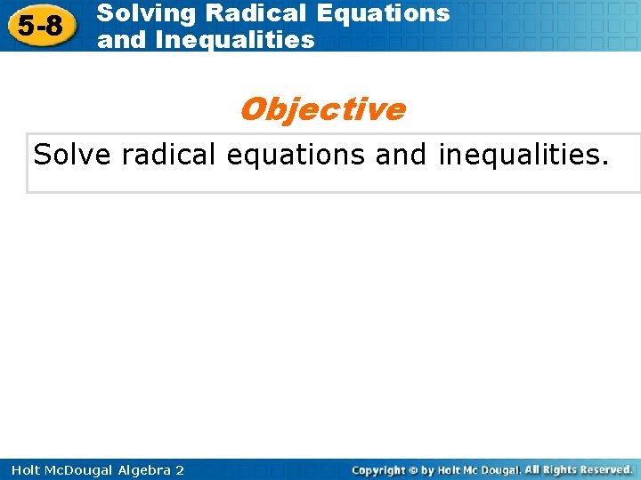 5 -8 Solving Radical Equations and Inequalities Objective Solve radical equations and inequalities. Holt