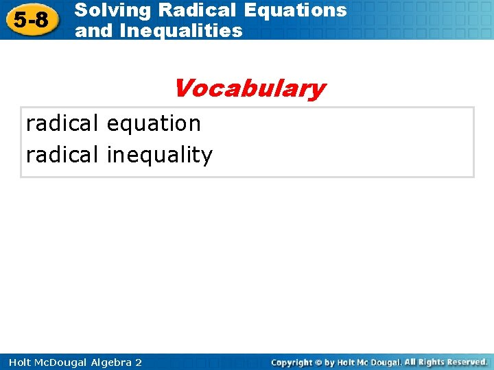 5 -8 Solving Radical Equations and Inequalities Vocabulary radical equation radical inequality Holt Mc.