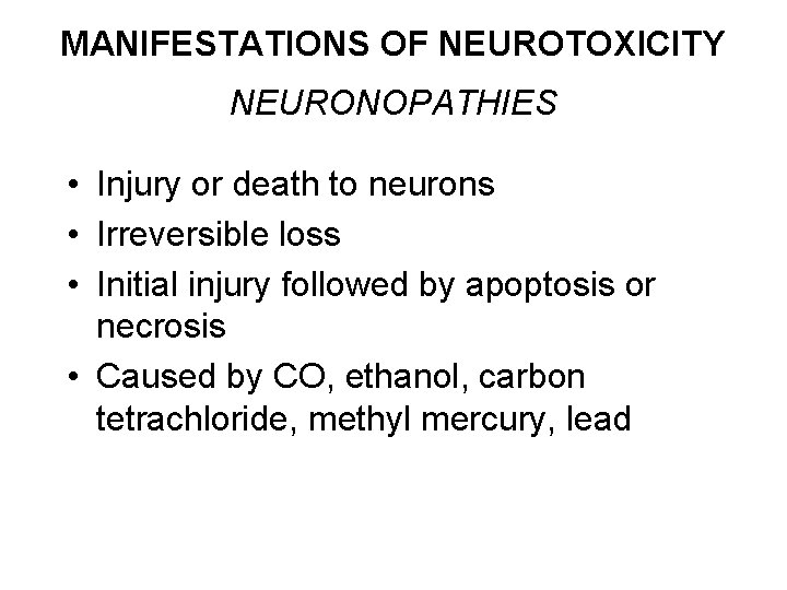 MANIFESTATIONS OF NEUROTOXICITY NEURONOPATHIES • Injury or death to neurons • Irreversible loss •