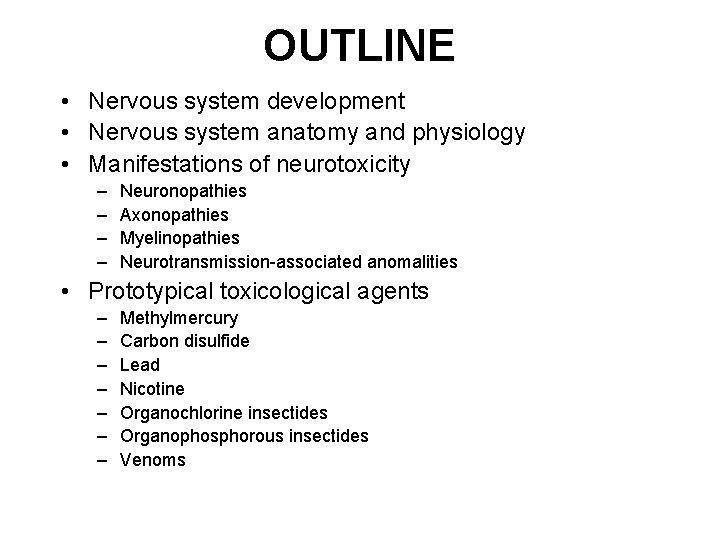 OUTLINE • Nervous system development • Nervous system anatomy and physiology • Manifestations of