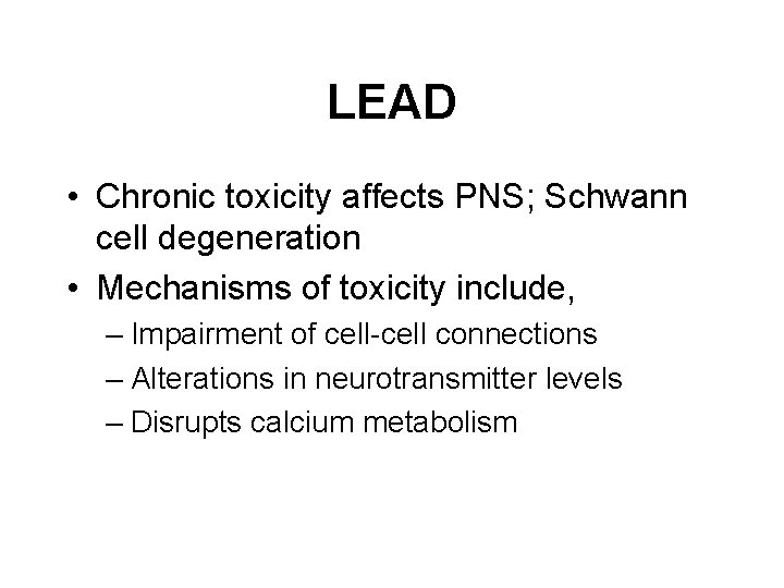 LEAD • Chronic toxicity affects PNS; Schwann cell degeneration • Mechanisms of toxicity include,