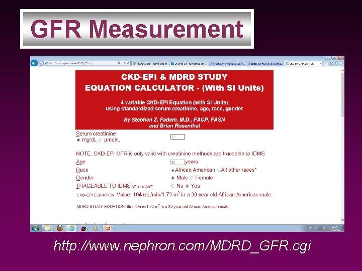 GFR Measurement http: //www. nephron. com/MDRD_GFR. cgi