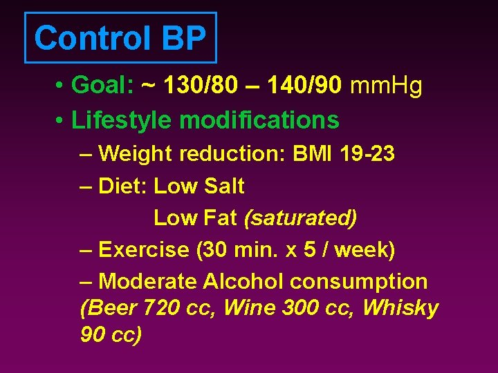 Control BP • Goal: ~ 130/80 – 140/90 mm. Hg • Lifestyle modifications –