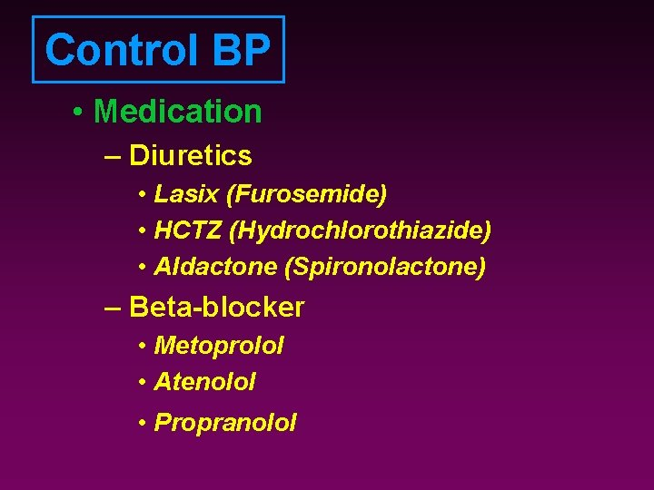 Control BP • Medication – Diuretics • Lasix (Furosemide) • HCTZ (Hydrochlorothiazide) • Aldactone