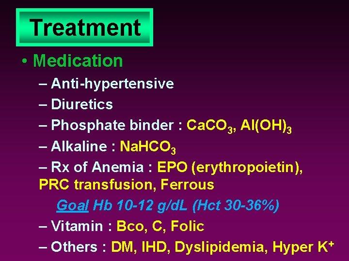 Treatment • Medication – Anti-hypertensive – Diuretics – Phosphate binder : Ca. CO 3,
