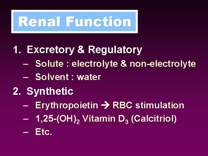 Renal Function 1. Excretory & Regulatory – Solute : electrolyte & non-electrolyte – Solvent