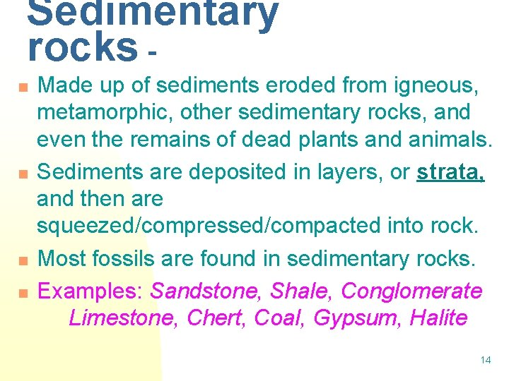 Sedimentary rocks n n Made up of sediments eroded from igneous, metamorphic, other sedimentary