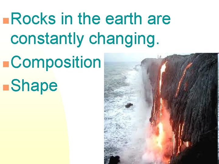 Rocks in the earth are constantly changing. n Composition n Shape n 2