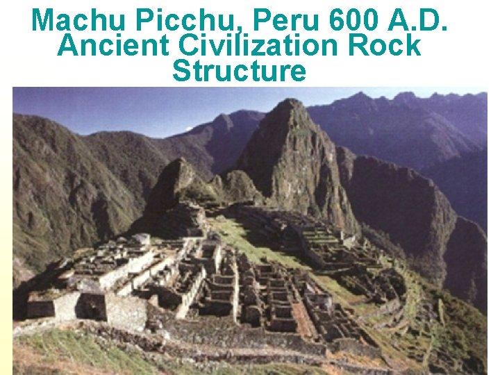 Machu Picchu, Peru 600 A. D. Ancient Civilization Rock Structure 6