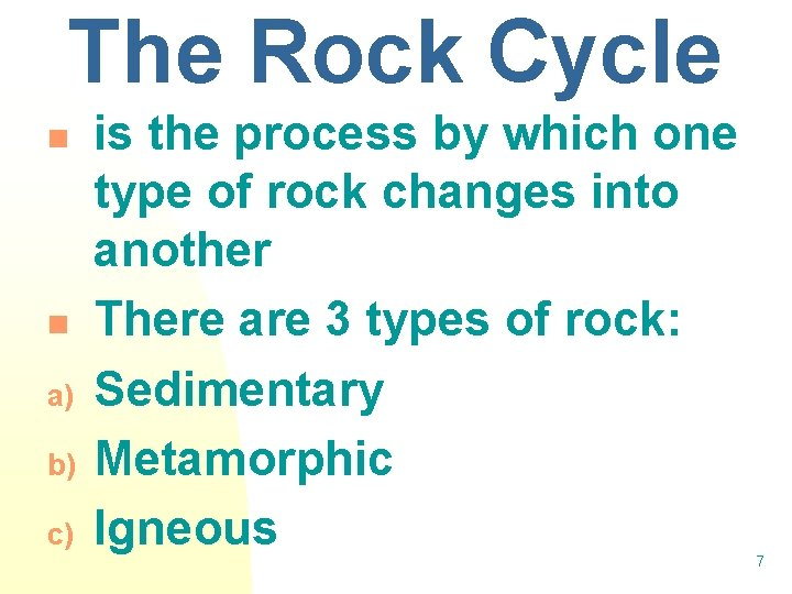 The Rock Cycle n n a) b) c) is the process by which one