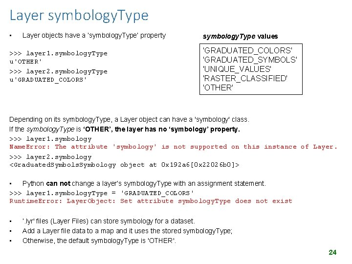 Layer symbology. Type • Layer objects have a 'symbology. Type' property >>> layer 1.