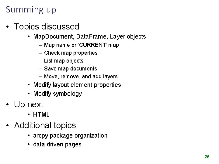 Summing up • Topics discussed • Map. Document, Data. Frame, Layer objects – –
