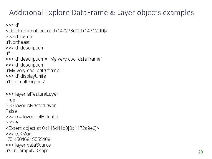 Additional Explore Data. Frame & Layer objects examples >>> df <Data. Frame object at