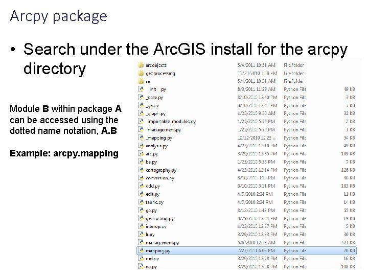 Arcpy package • Search under the Arc. GIS install for the arcpy directory Module
