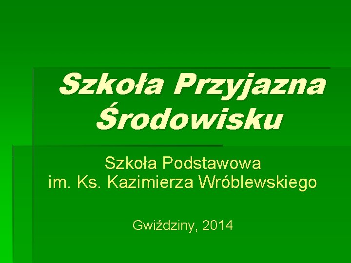 Szkoła Przyjazna Środowisku Szkoła Podstawowa im. Ks. Kazimierza Wróblewskiego Gwiździny, 2014