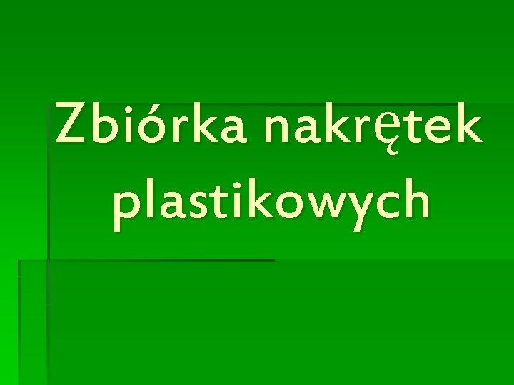 Zbiórka nakrętek plastikowych