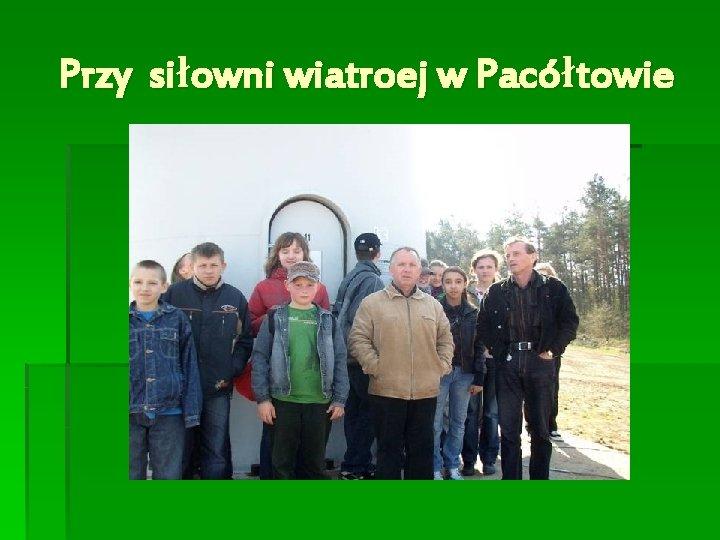 Przy siłowni wiatroej w Pacółtowie