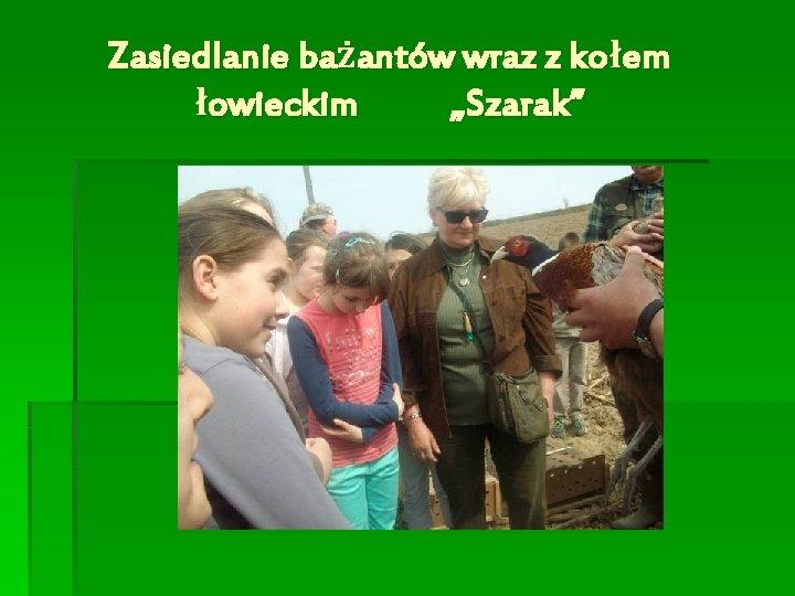 """Zasiedlanie bażantów wraz z kołem łowieckim """"Szarak"""""""