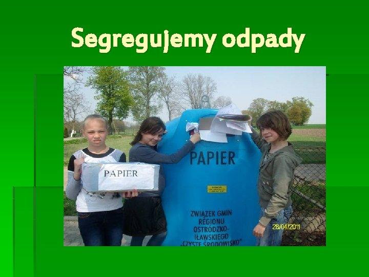 Segregujemy odpady