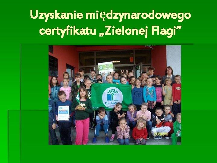 """Uzyskanie międzynarodowego certyfikatu """"Zielonej Flagi"""""""