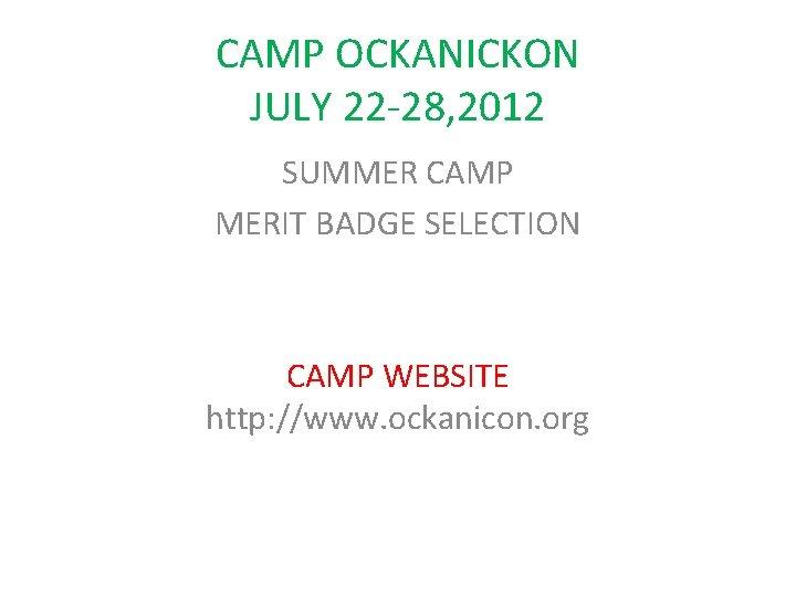 CAMP OCKANICKON JULY 22 -28, 2012 SUMMER CAMP MERIT BADGE SELECTION CAMP WEBSITE http: