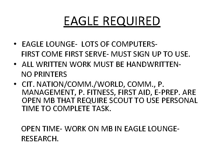 EAGLE REQUIRED • EAGLE LOUNGE- LOTS OF COMPUTERSFIRST COME FIRST SERVE- MUST SIGN UP