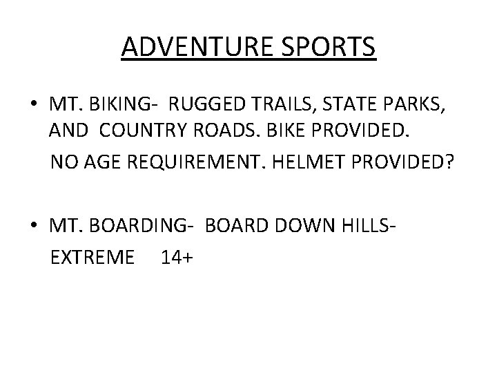 ADVENTURE SPORTS • MT. BIKING- RUGGED TRAILS, STATE PARKS, AND COUNTRY ROADS. BIKE PROVIDED.