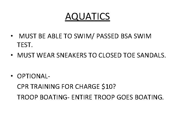 AQUATICS • MUST BE ABLE TO SWIM/ PASSED BSA SWIM TEST. • MUST WEAR