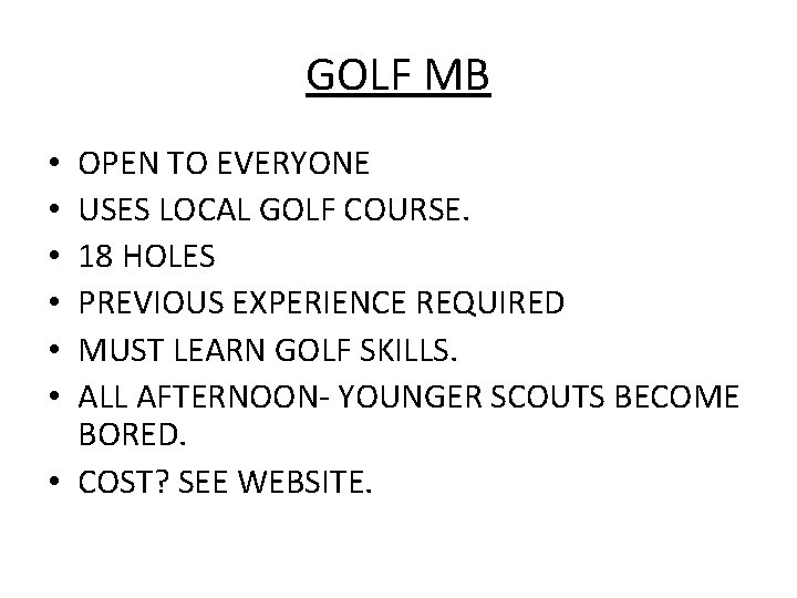 GOLF MB OPEN TO EVERYONE USES LOCAL GOLF COURSE. 18 HOLES PREVIOUS EXPERIENCE REQUIRED