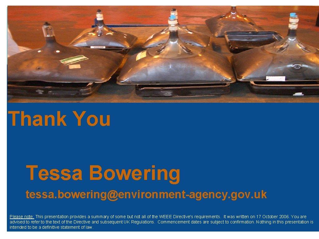 Thank You Tessa Bowering tessa. bowering@environment-agency. gov. uk Please note: This presentation provides a